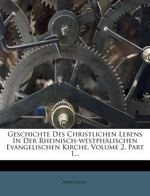 Geschichte Des Christlichen Lebens in Der Rheinisch-Westphalischen Evangelischen Kirche. - Goebel, Max