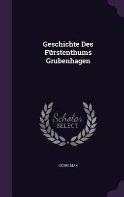 Geschichte Des Furstenthums Grubenhagen - Max, Georg