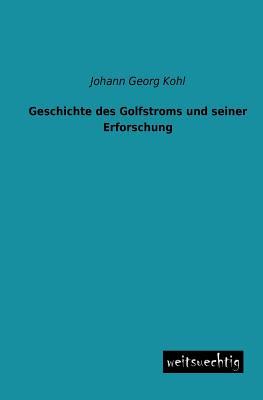 Geschichte Des Golfstroms Und Seiner Erforschung - Kohl, Johann Georg