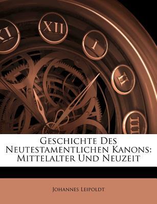 Geschichte Des Neutestamentlichen Kanons. Zweiter Teil: Mittelalter Und Neuzeit - Leipoldt, Johannes