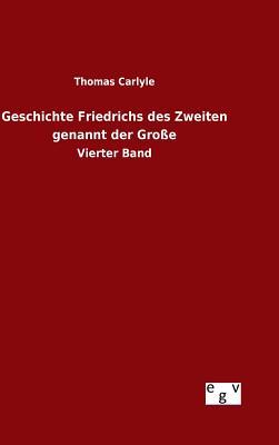 Geschichte Friedrichs Des Zweiten Genannt Der Grosse - Carlyle, Thomas