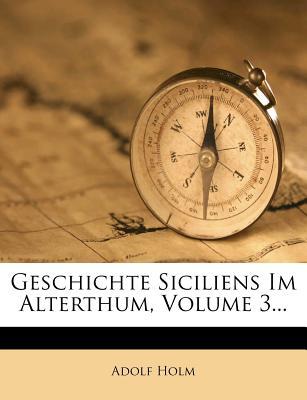 Geschichte Siciliens Im Alterthum, Volume 3... - Holm, Adolf