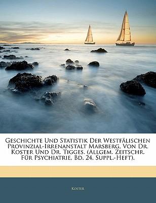 Geschichte Und Statistik Der Westfalischen Provinzial-Irrenanstalt Marsberg, Von Dr. Koster Und Dr. Tigges. (Allgem. Zeitschr. Fur Psychiatrie, Bd. 24, Suppl.-Heft). - Koster
