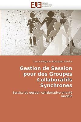 Gestion de Session Pour Des Groupes Collaboratifs Synchrones - Rodrguez Peralta, Laura Margarita, and Rodriguez Peralta, Laura Margarita