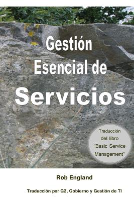 Gestion Esencial de Servicios: Traduccion del Libro Basic Service Management - England, Rob, and Martinez, Luis F (Translated by), and Valle, Antonio (Translated by)