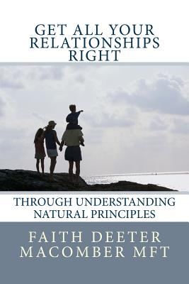 Get All Your Relationships Right: Through Understanding Natural Principles - Deeter Macomber Mft, Faith