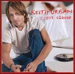 Get Closer - Keith Urban