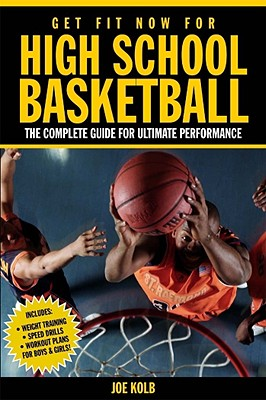 Get Fit Now for High School Basketball: The Complete Guide for Ultimate Performance - Kolb, Joe, and Peck, Peter Field (Photographer)