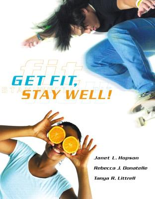 Get Fit, Stay Well! - Hopson, Janet L, and Donatelle, Rebecca J, and Littrell, Tanya