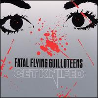 Get Knifed - The Fatal Flying Guilloteens