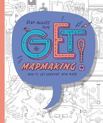 Get Mapmaking: How to Get Creative with Maps - Hughes, Rian