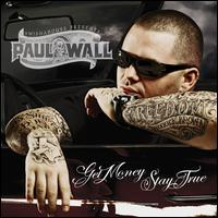 Get Money, Stay True [Clean] - Paul Wall