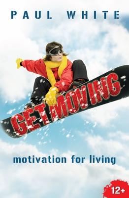 Get Moving: Motivation for Living - White, Paul, Dr., D.P