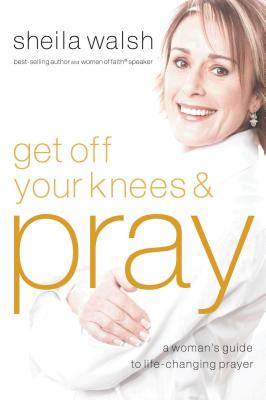 Get Off Your Knees and Pray - Walsh, Sheila