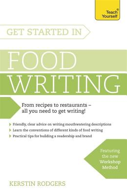 Get Started in Food Writing: The complete guide to writing about food, cooking, recipes and gastronomy - Rodgers, Kerstin
