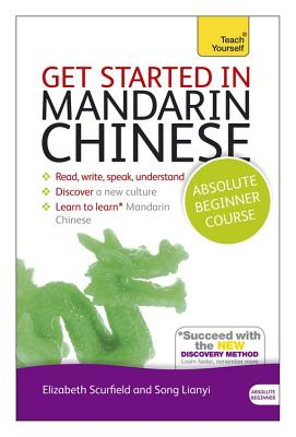 Get Started in Mandarin Chinese Absolute Beginner Course: (Book and Audio Support) - Scurfield, Elizabeth, and Lianyi, Song