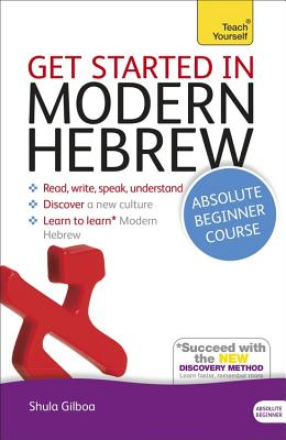 Get Started in Modern Hebrew Absolute Beginner Course: (Book and Audio Support) - Gilboa, Shula