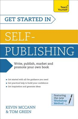 Get Started in Self-Publishing: Teach Yourself - McCann, Kevin, and Green, Tom
