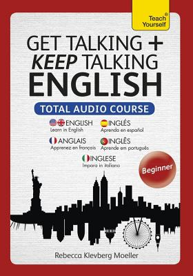 Get Talking and Keep Talking English Total Audio Course: (Audio Pack) the Essential Short Course for Speaking and Understanding with Confidence - Moeller, Rebecca, and Various (Read by)