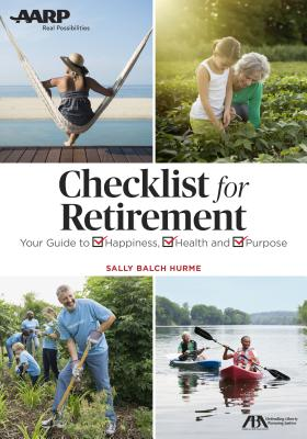 Get the Most Out of Retirement: Checklist for Happiness, Health, Purpose, and Financial Security - Hurme, Sally Balch