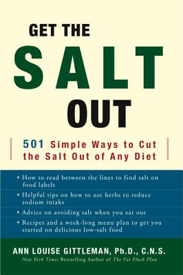 Get the Salt Out: 501 Simple Ways to Cut the Salt Out of Any Diet - Gittleman, Ann Louise, PH.D., CNS
