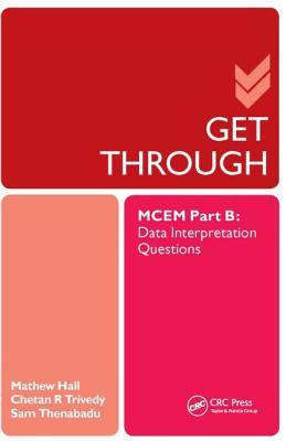 Get Through MCEM Part B: Data Interpretation Questions - Hall, Matthew, and Trivedy, Chetan, and Thenabadu, Sam