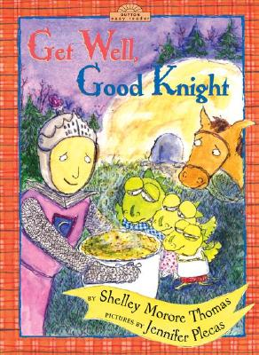 Get Well, Good Knight - Thomas, Shelley Moore, and Plecas, Jennifer (Illustrator)