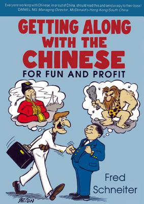 Getting Along with the Chinese: For Fun and Profit - Schneiter, Fred