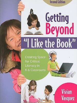 "Getting Beyond ""I Like the Book"": Creating Space for Critical Literacy in K-6 Classrooms - Vasquez, Vivian Maria"