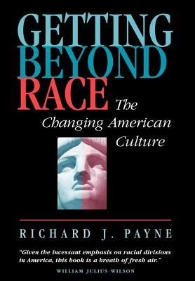 Getting Beyond Race: The Changing American Culture - Payne, Richard J