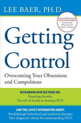 Getting Control: Overcoming Your Obsessions and Compulsions - Baer, Lee, Ph.D.