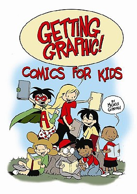 Getting Graphic! Comics for Kids - Gorman, Michele