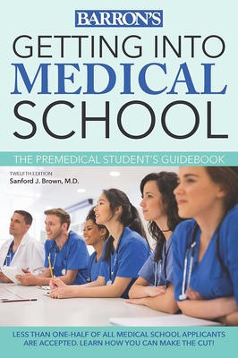 Getting Into Medical School: The Premedical Student's Guidebook - Brown, Sanford Jay