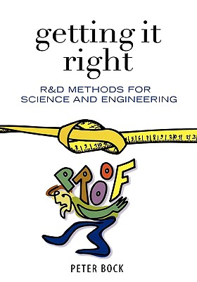 Getting It Right: R&d Methods for Science and Engineering - Bock, Peter