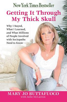 Getting It Through My Thick Skull: Why I Stayed, What I Learned, and What Millions of People Involved with Sociopaths Need to Know - Buttafuoco, Mary Jo