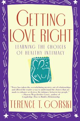 Getting Love Right: Learning the Choices of Healthy Intimacy - Gorski, Terence T