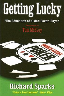 Getting Lucky: The Education of a Mad Poker Player - Sparks, Richard