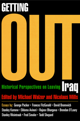 Getting Out: Historical Perspectives on Leaving Iraq - Walzer, Michael (Editor), and Mills, Nicolaus, Professor (Editor)
