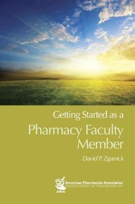 Getting Started as a Pharmacy Faculty Member - Zgarrick, David P, PhD, Rph
