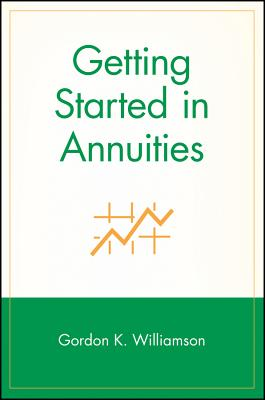 Getting Started in Annuities - Williamson, Gordon K