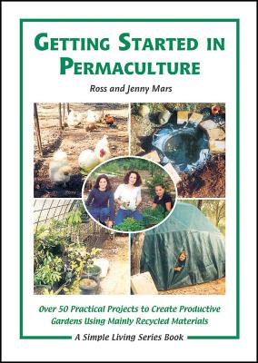 Getting Started in Permaculture: 50 Practical Projects to Build and Design Productive Gardens, 2nd Edition - Mars, Ross, and Mars, Jenny