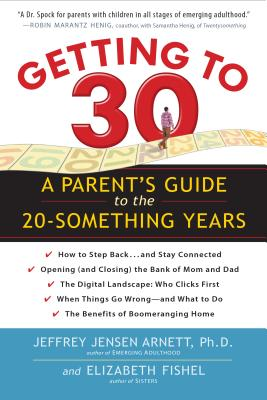 Getting To 30: A Parent's Guide to the 20-Something Years - Workman Publishing, and Arnett, Jeffrey Jensen, and Fishel, Elizabeth