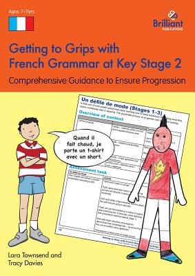 Getting to Grips with French Grammar at Key Stage 2: Comprehensive Guidanceto Ensuring Progression - Townsend, Lara, and Davies, Tracy