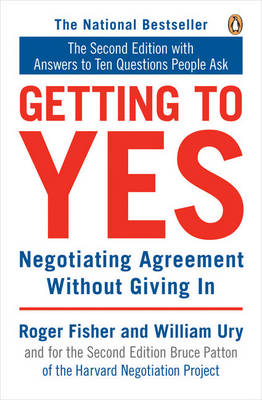 Getting to Yes: Negotiating Agreement Without Giving in - Fisher, Roger, and Patton, Bruce (Editor), and Ury, William L