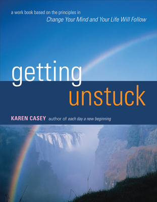 Getting Unstuck: A Workbook Based on the Principles in Change Your Mind and Your Life Will Follow - Casey, Karen