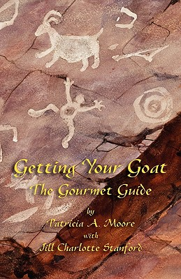 Getting Your Goat: The Gourmet Guide - Moore, Patricia A, and Stanford, Jill Charlotte