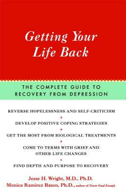 Getting Your Life Back: The Complete Guide to Recovery from Depression - Wright, Jesse H, Dr., MD, PhD, and Basco, Monica Ramirez, PH.D.