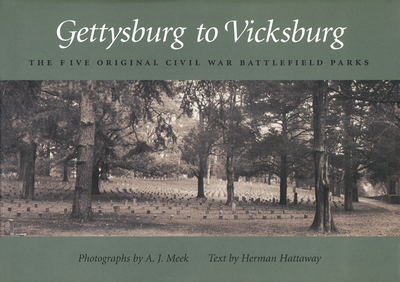 Gettysburg to Vicksburg: The Five Original Civil War Battlefield Parks - Meek, A J (Photographer), and Hattaway, Herman (Text by)