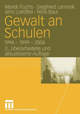 Gewalt an Schulen: 1994 - 1999 - 2004 - Fuchs, Marek, and Lamnek, Siegfried, and Luedtke, Jens