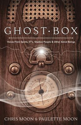 Ghost Box: Voices from Spirits, Ets, Shadow People & Other Astral Beings - Moon, Chris, and Moon, Paulette